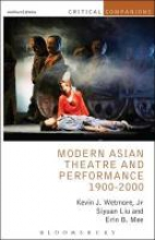 Wetmore Jr, Kevin J. Modern Asian Theatre and Performance 1900-2000