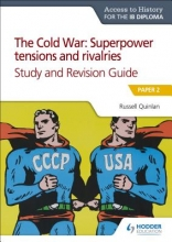 Quinlan, Russell Access to History for the IB Diploma: The Cold War: Superpower tensions and rivalries (20th century) Study and Revision Guide: Paper 2