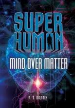 Martin, R. T. Mind over Matter
