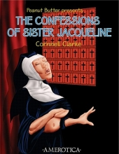 Clarke, Cornnell Peanut Butter Presents the Confessions of Sister Jacqueline