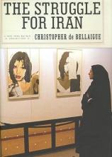 de Bellaigue, Christopher The Struggle for Iran