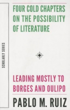 Ruiz, Pablo Four Cold Chapters on the Possibility of Literature