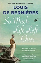 Louis de Bernieres, So Much Life Left Over