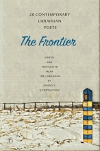 , The Frontier: 28 Contemporary Ukrainian Poets - An Anthology