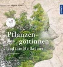 Stumpf, Ursula Pflanzengöttinnen und ihre Heilkräuter