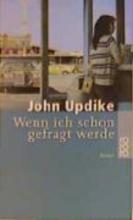 Updike, John Wenn ich schon gefragt werde