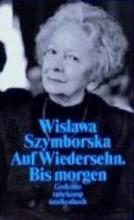 Szymborska, Wislawa Auf Wiedersehen. Bis morgen
