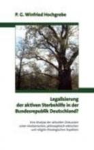 Hochgrebe, P. G. Winfried Legalisierung der aktiven Sterbehilfe in der Bundesrepublik Deutschland ?