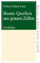 Lutz, Fritz-Ulrich Bunte Quellen aus grauen Zellen