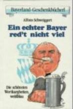 Schweiggert, Alfons Ein echter Bayer red`t nicht viel