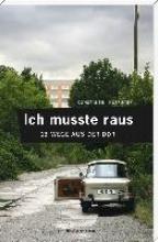 Hoffmann, Constantin Ich musste raus. 13 Wege aus der DDR