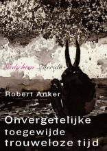 Robert  Anker Onvergetelijke toegewijde trouweloze tijd