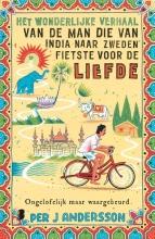 Per  Andersson Het wonderlijke verhaal van de man die van India naar Zweden fietste voor de liefde