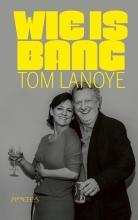 Tom Lanoye , Wie is bang?