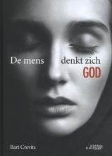 Bart Crevits , De mens denkt zich God