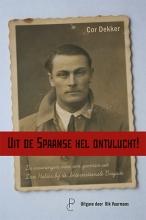 Cor Dekker , Uit de Spaanse hel ontvlucht!