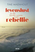 Tine Maenhout , Levenslust is de beste vorm van rebellie