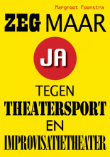 Margreet Feenstra , Zeg maar ja tegen theatersport en improvisatietheater