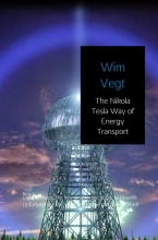 Wim Vegt , The Nikola Tesla Way of Energy Transport