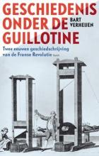 Bart  Verheijen Geschiedenis onder de guillotine
