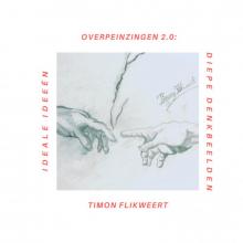 Timon Flikweert , Overpeinzingen 2.0: Ideale Ideeën & Diepe Denkbeelden