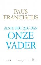 Paus Franciscus , Als je bidt, zeg dan Onze Vader