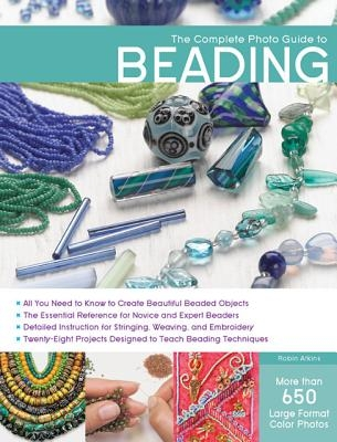 Robin Atkins,The Complete Photo Guide to Beading