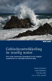 A. van Buuren, J. Edelenbos, E.H. Klijn,Gebiedsontwikkeling in woelig water