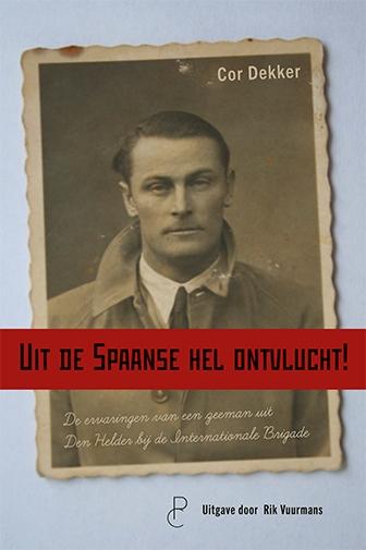 Cor Dekker,Uit de Spaanse hel ontvlucht!