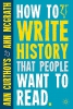 Curthoys, Ann,How to Write History That People Want to Read