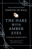 De Waal, Edmund,The Hare With Amber Eyes