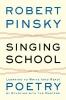 Pinsky, Robert,Singing School - Reading Poetry Like a Poet