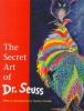 Seuss, Dr.,The Secret Art of Dr. Seuss