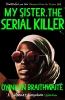 Braithwaite, Oyinkan,My Sister, the Serial Killer