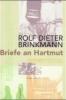 Brinkmann, Rolf Dieter,Briefe an Hartmut 1974 - 1975