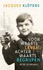 <b>Jacques  Klöters</b>,Voorwaarts leven, achterwaarts begrijpen