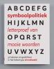 <b>Symboolpolitiek</b>,letterproef van mooie woorden &iquest; het lettertype zinnebeeld in 37 teksten en gedichten