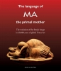 <b>Annine E. G. van der Meer</b>,The Language of MA the primal mother