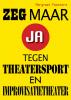 Margreet  Feenstra ,Zeg maar ja tegen theatersport en improvisatietheater