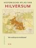 <b>Anton  Kos</b>,Historische atlas van Hilversum