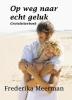 <b>Frederika  Meerman</b>,Op weg naar echt geluk