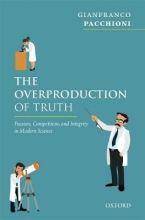 Gianfranco (Professor of Materials Chemistry, vice Rector for Research, Professor of Materials Chemistry, vice Rector for Research, University of Milano Bicocca) Pacchioni The Overproduction of Truth