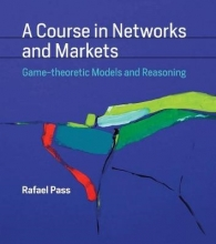 Rafael (Assistant Professor, Cornell University) Pass A Course in Networks and Markets