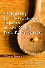 Board on Global Health,   Food and Nutrition Board,   Institute of Medicine,   Elizabeth Haytmanek Mitigating the Nutritional Impacts of the Global Food Price Crisis