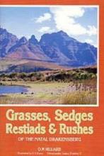O. M. Hilliard Grasses, Sedges, Restiads and Rushes of the Natal Drakensberg