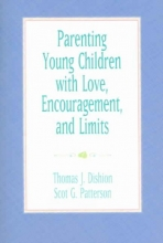 Thomas J. Dishion,   Scot G. Patterson Parenting Young Children with Love, Encouragement, and Limits
