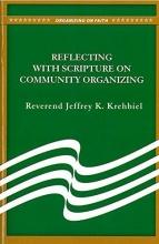 Krehbiel, Jeffrey K. Reflecting with Scripture on Community Organizing