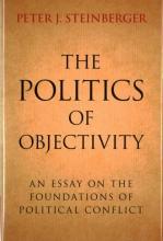 Steinberger, Peter J. The Politics of Objectivity