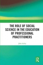 John Astley The Role of Social Science in the Education of Professional Practitioners