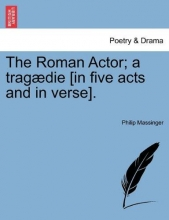Massinger, Philip The Roman Actor; a tragædie [in five acts and in verse].